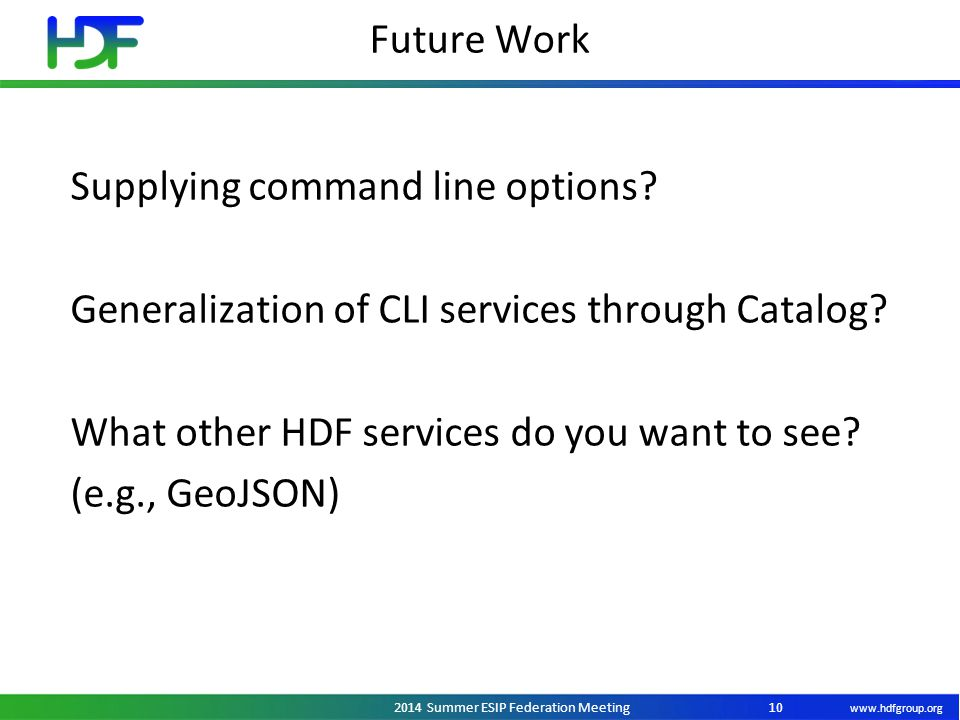 www.hdfgroup.org 2014 Summer ESIP Federation Meeting Future Work 10 Supplying command line options.