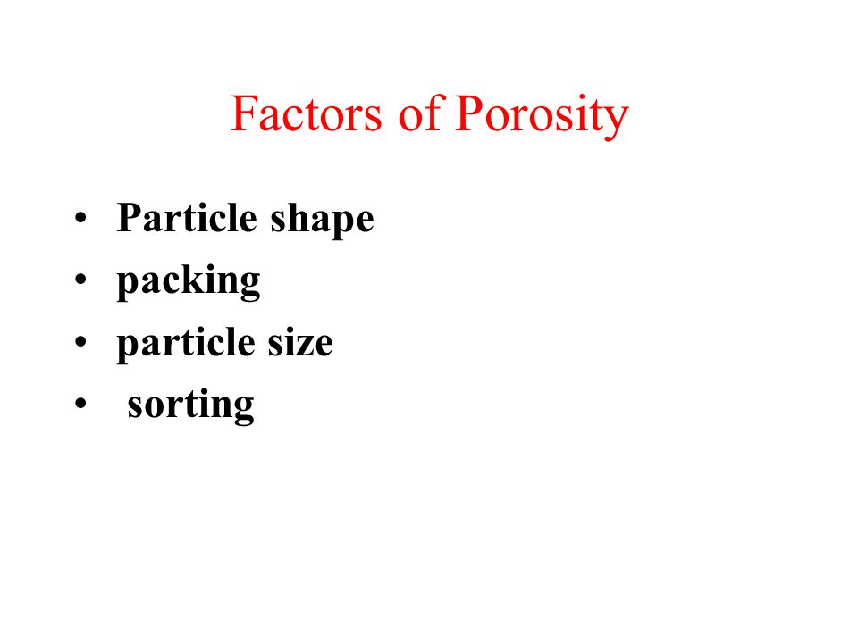 Factors of Porosity Particle shape packing particle size sorting