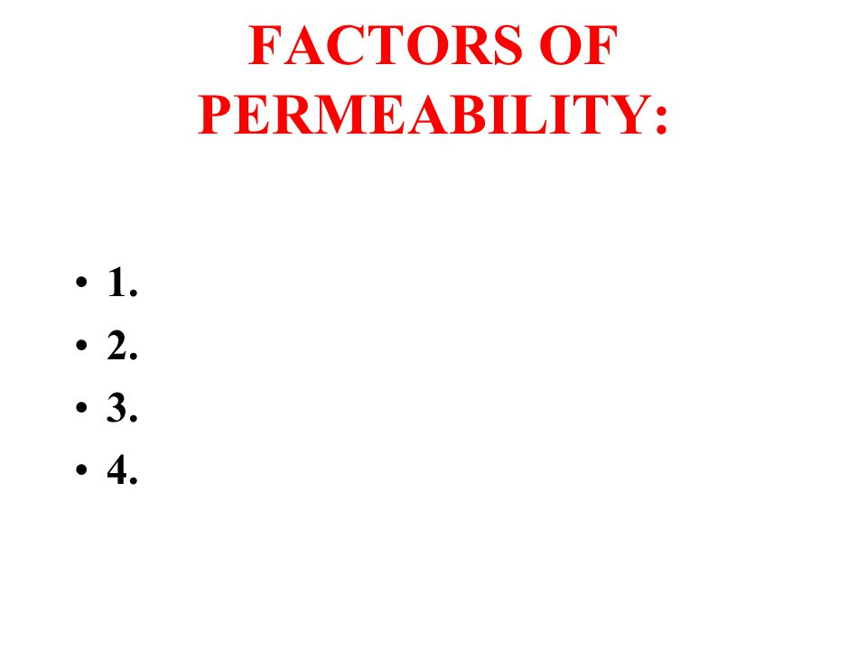 FACTORS OF PERMEABILITY: 1. 2. 3. 4.