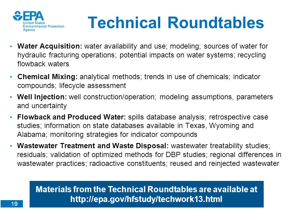 19 Technical Roundtables Water Acquisition: water availability and use; modeling; sources of water for hydraulic fracturing operations; potential impa