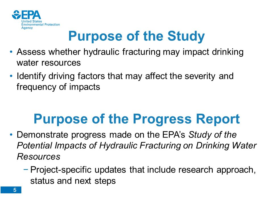 5 Purpose of the Study Assess whether hydraulic fracturing may impact drinking water resources Identify driving factors that may affect the severity a