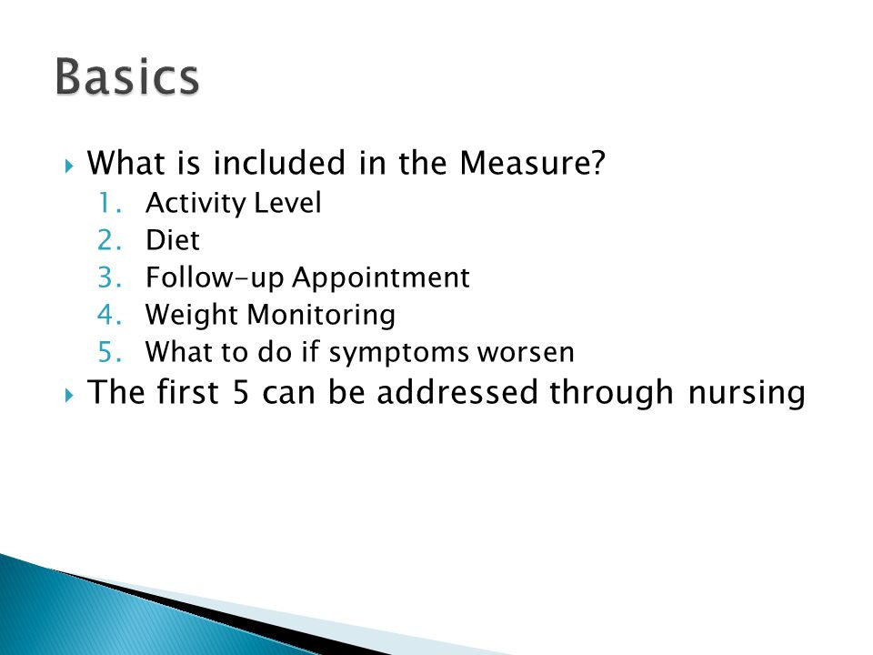  What is included in the Measure? 1.Activity Level 2.Diet 3.Follow-up Appointment 4.Weight Monitoring 5.What to do if symptoms worsen  The first 5 c