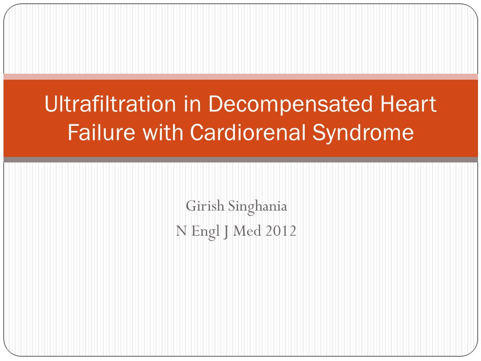Girish Singhania N Engl J Med 2012 Ultrafiltration in Decompensated Heart Failure with Cardiorenal Syndrome