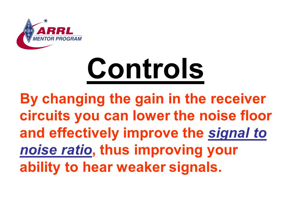Controls By changing the gain in the receiver circuits you can lower the noise floor and effectively improve the signal to noise ratio, thus improving