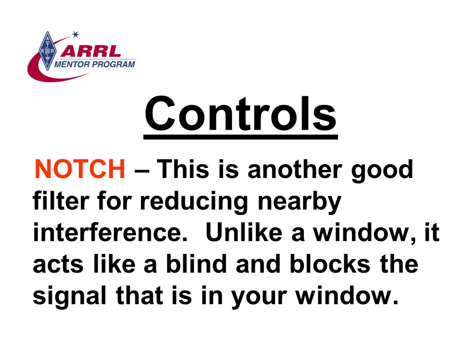 Controls NOTCH – This is another good filter for reducing nearby interference. Unlike a window, it acts like a blind and blocks the signal that is in