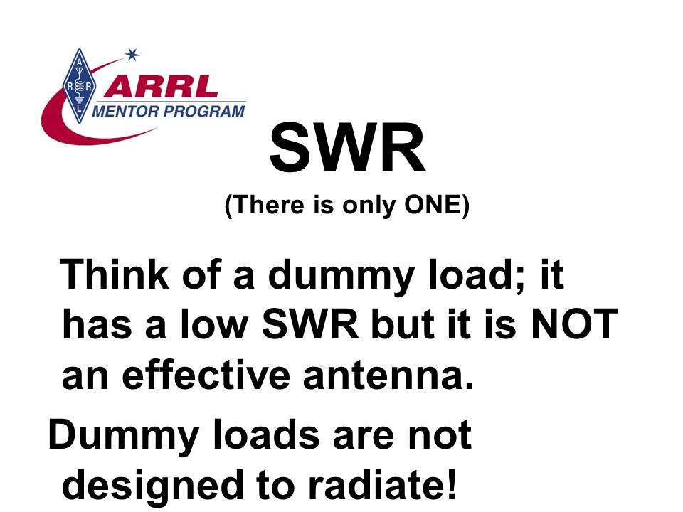 SWR (There is only ONE) Think of a dummy load; it has a low SWR but it is NOT an effective antenna. Dummy loads are not designed to radiate!