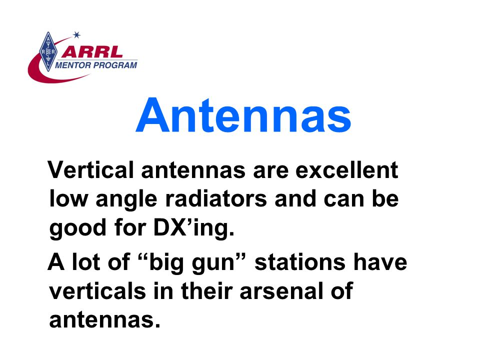 """Antennas Vertical antennas are excellent low angle radiators and can be good for DX'ing. A lot of """"big gun"""" stations have verticals in their arsenal o"""