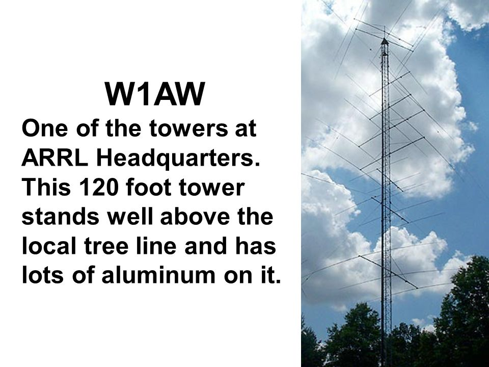 Antennas W1AW One of the towers at ARRL Headquarters. This 120 foot tower stands well above the local tree line and has lots of aluminum on it.