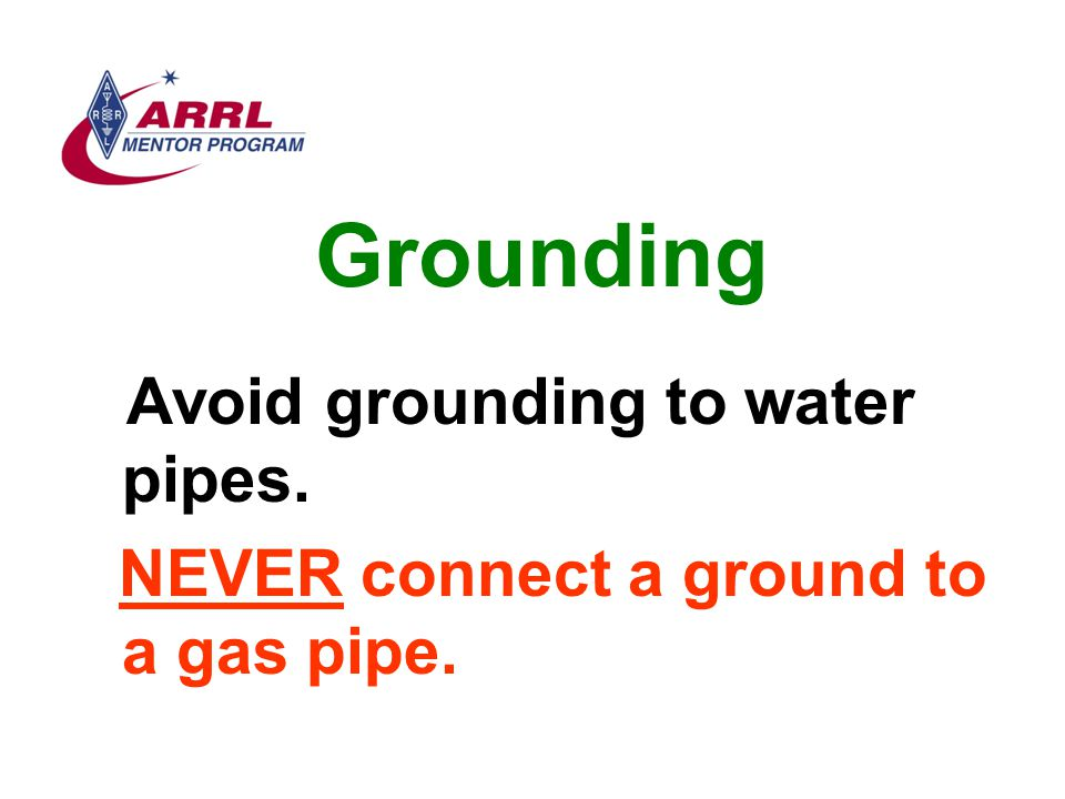 Grounding Avoid grounding to water pipes. NEVER connect a ground to a gas pipe.