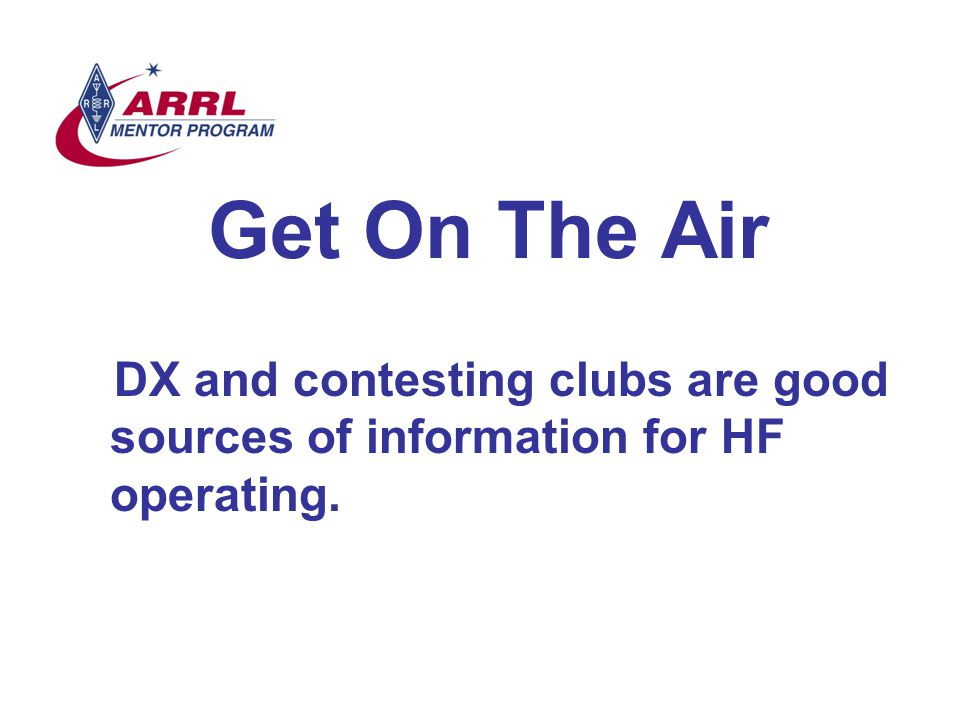 Get On The Air DX and contesting clubs are good sources of information for HF operating.