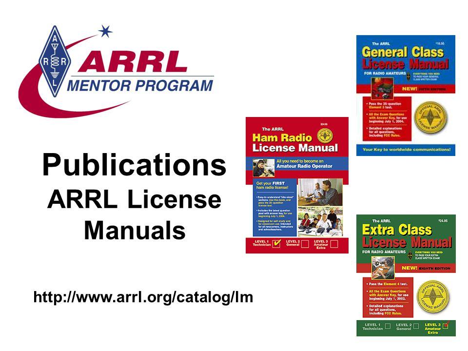Publications ARRL License Manuals http://www.arrl.org/catalog/lm
