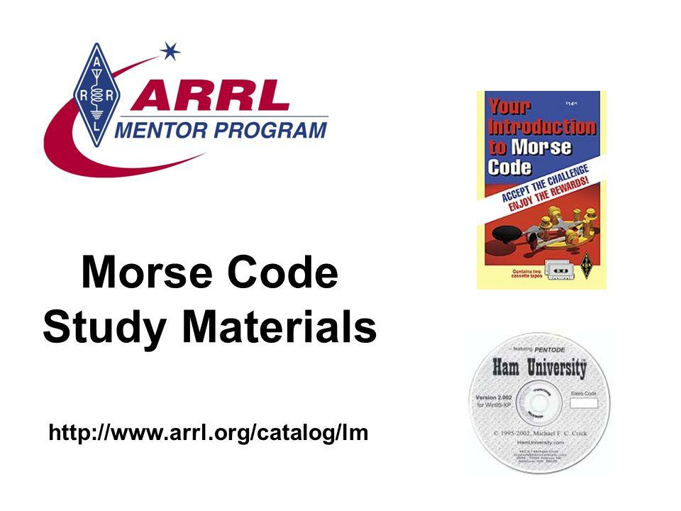 Morse Code Study Materials http://www.arrl.org/catalog/lm