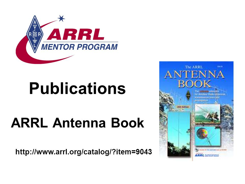 Publications ARRL Antenna Book http://www.arrl.org/catalog/?item=9043