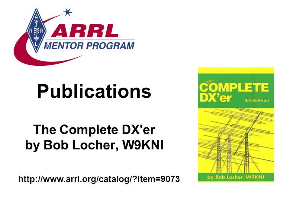 Publications The Complete DX'er by Bob Locher, W9KNI http://www.arrl.org/catalog/?item=9073