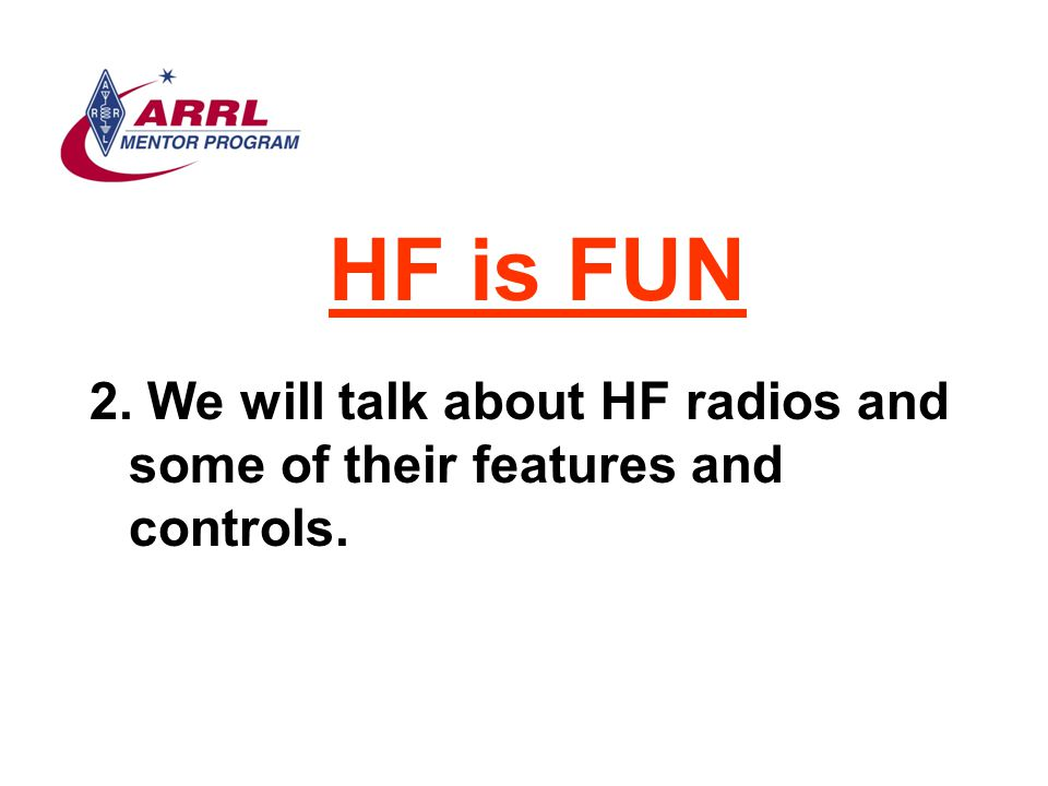 HF is FUN 2. We will talk about HF radios and some of their features and controls.