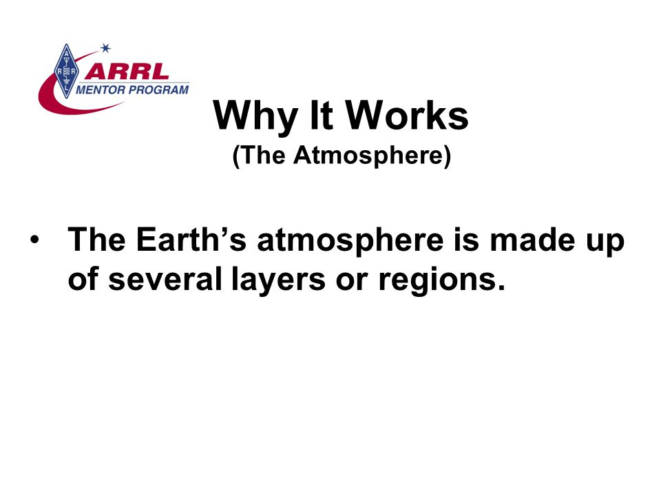 Why It Works (The Atmosphere) The Earth's atmosphere is made up of several layers or regions.