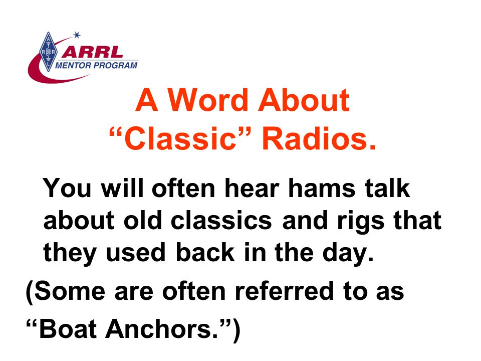 """A Word About """"Classic"""" Radios. You will often hear hams talk about old classics and rigs that they used back in the day. (Some are often referred to a"""