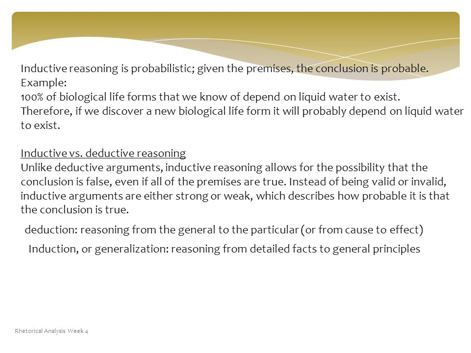 Rhetorical Analysis Week 4 Inductive reasoning is probabilistic; given the premises, the conclusion is probable.