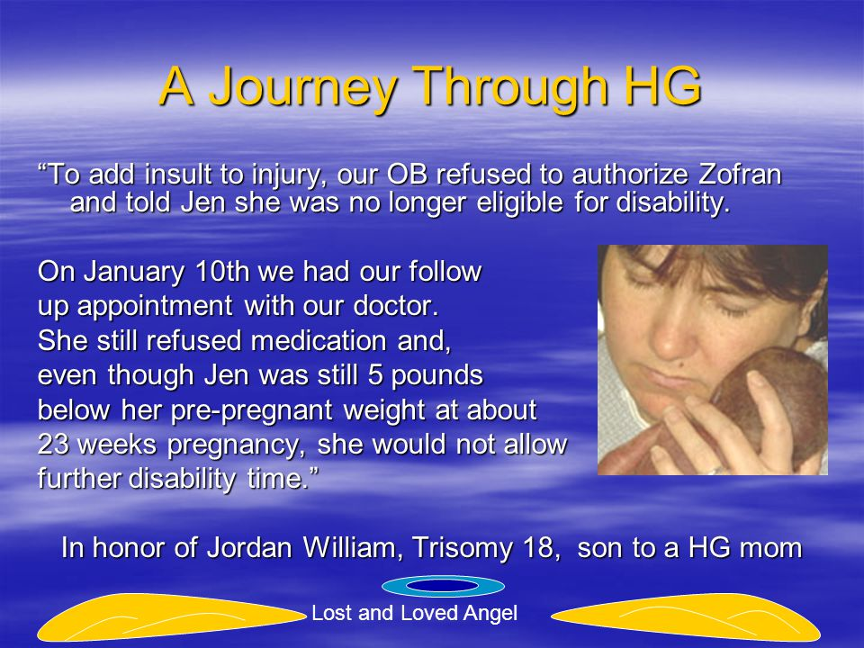 A Journey Through HG To add insult to injury, our OB refused to authorize Zofran and told Jen she was no longer eligible for disability.