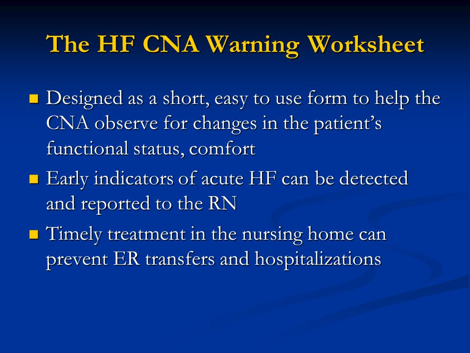 The HF CNA Warning Worksheet Designed as a short, easy to use form to help the CNA observe for changes in the patient's functional status, comfort Des