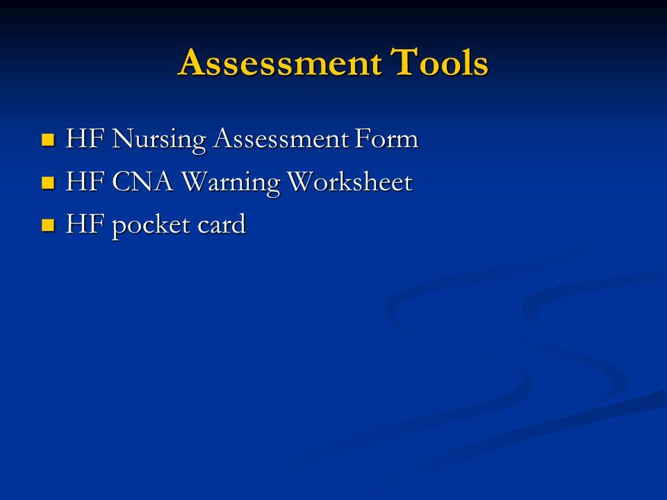 Assessment Tools HF Nursing Assessment Form HF Nursing Assessment Form HF CNA Warning Worksheet HF CNA Warning Worksheet HF pocket card HF pocket card