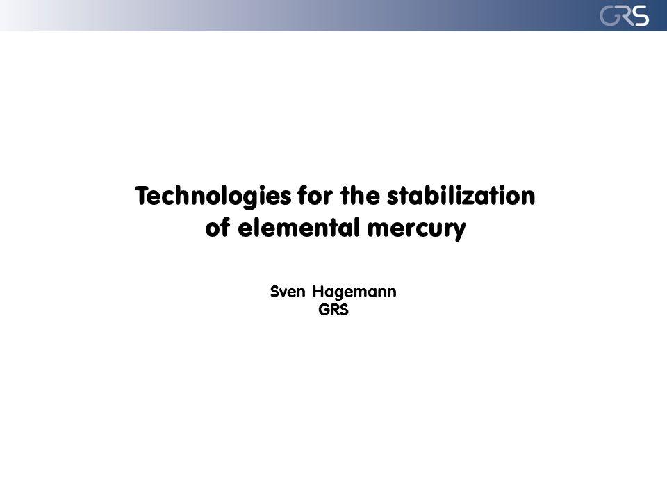 Technologies for the stabilization of elemental mercury Sven Hagemann GRS