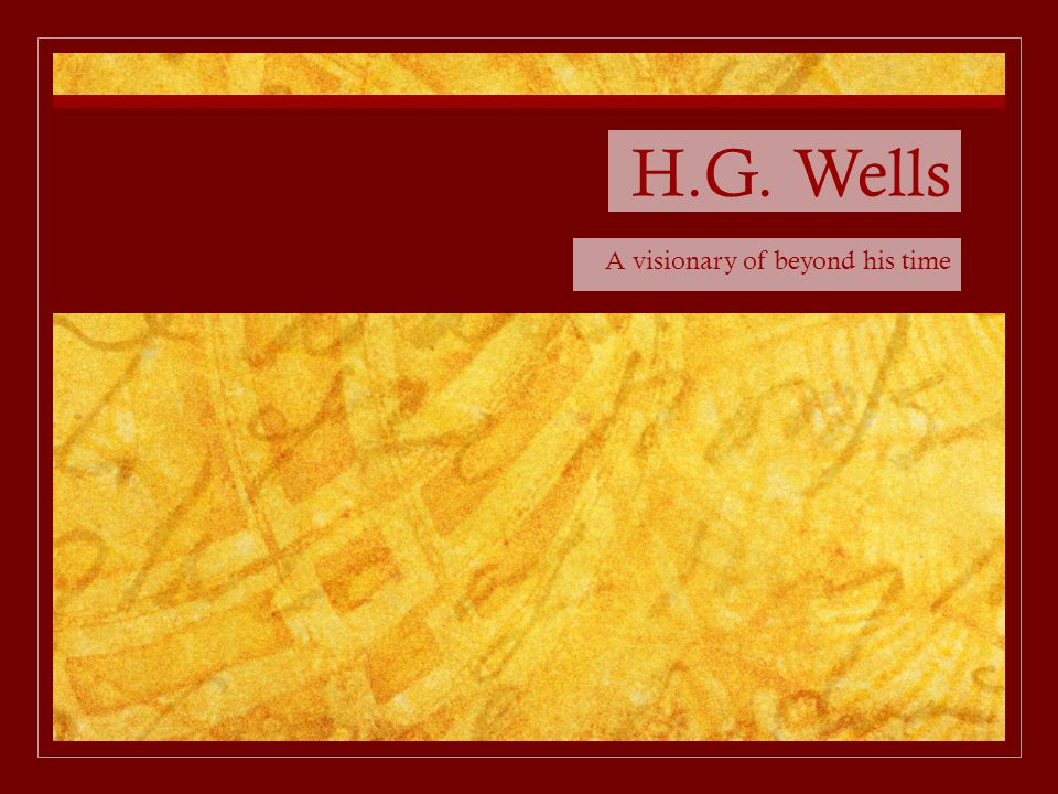 H.G. Wells A visionary of beyond his time