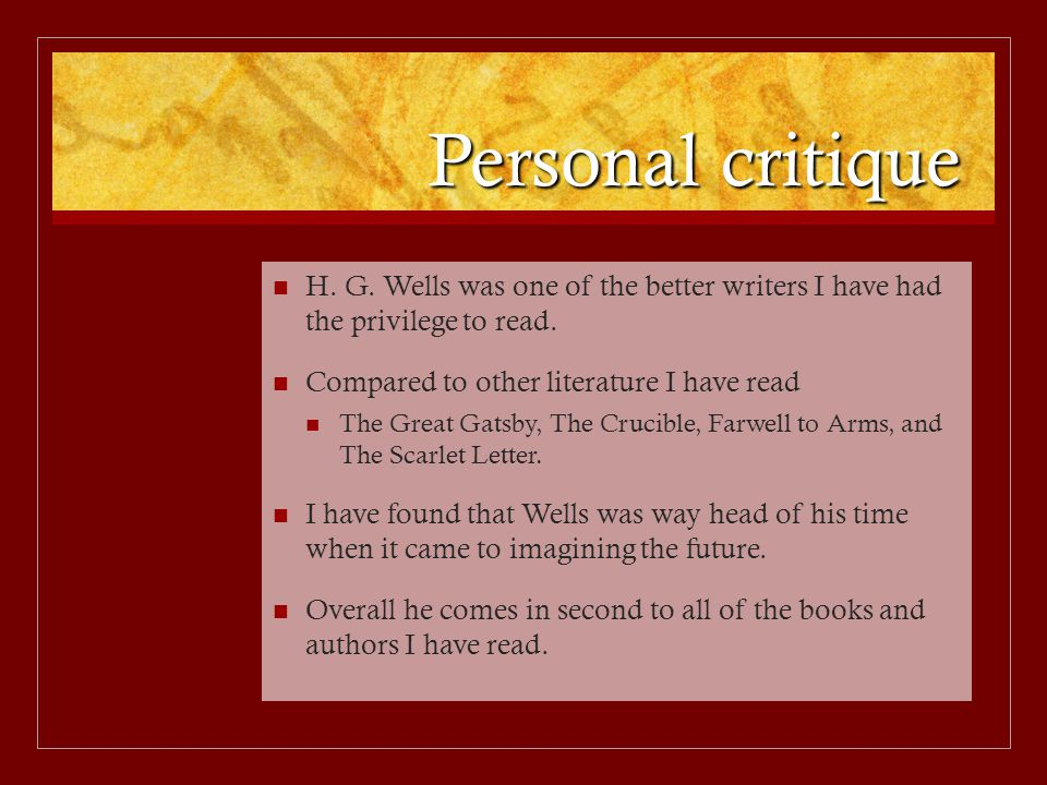 Personal critique H. G. Wells was one of the better writers I have had the privilege to read.
