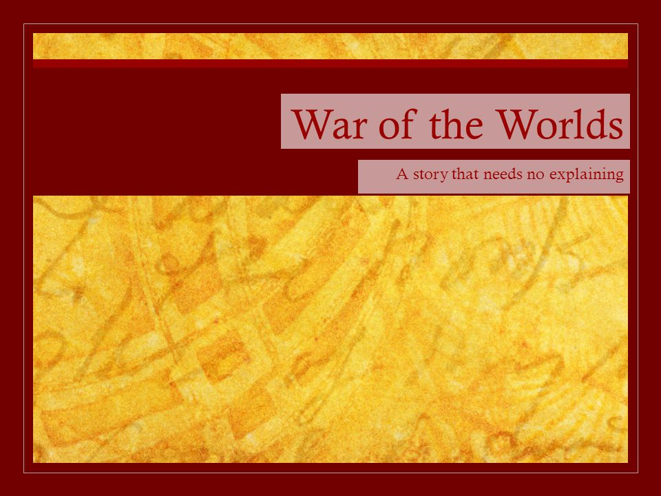 War of the Worlds A story that needs no explaining