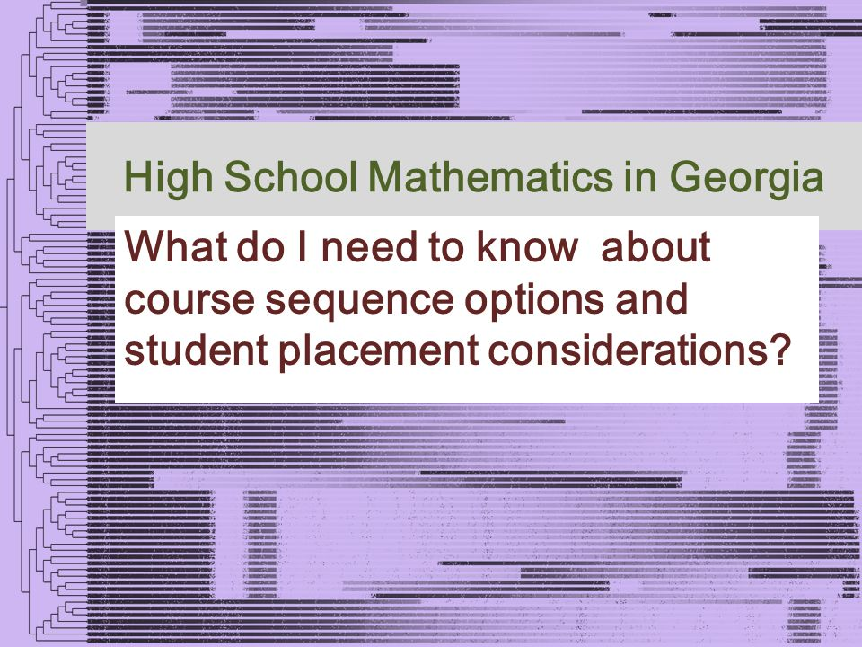High School Mathematics in Georgia What do I need to know about course sequence options and student placement considerations