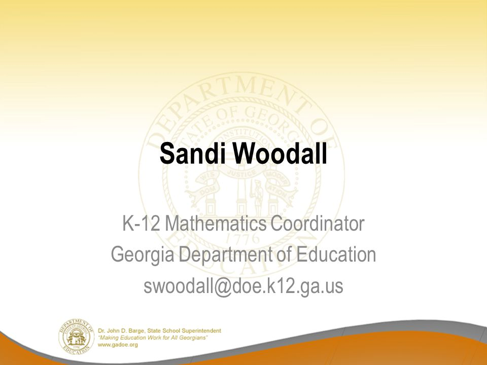 Sandi Woodall K-12 Mathematics Coordinator Georgia Department of Education swoodall@doe.k12.ga.us