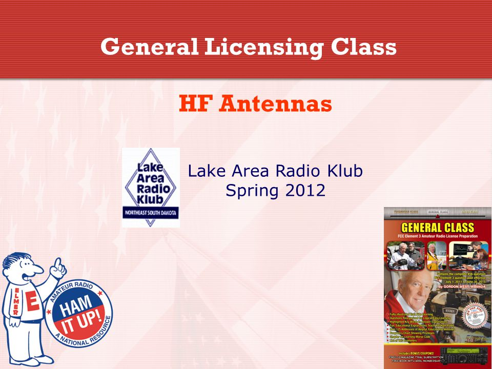 2 Amateur Radio General Class Element 3 Course Presentation  ELEMENT 3 SUB-ELEMENTS (Groupings) 1 - Your Passing CSCE 2 - Your New General Bands 3 - FCC Rules 4 - Be a VE 5 - Voice Operations 6 - CW Lives 7 - Digital Operating 8 - In An Emergency 9 - Skywave Excitement