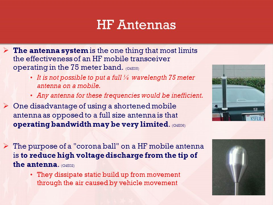 HF Antennas  The antenna system is the one thing that most limits the effectiveness of an HF mobile transceiver operating in the 75 meter band. (G4E0