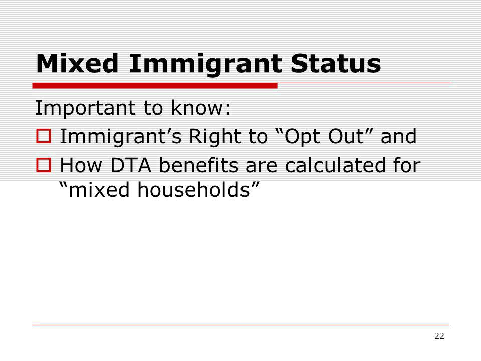 22 Mixed Immigrant Status Important to know:  Immigrant's Right to Opt Out and  How DTA benefits are calculated for mixed households