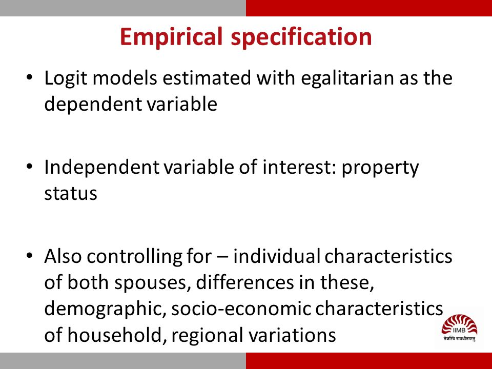 Empirical specification Logit models estimated with egalitarian as the dependent variable Independent variable of interest: property status Also controlling for – individual characteristics of both spouses, differences in these, demographic, socio-economic characteristics of household, regional variations