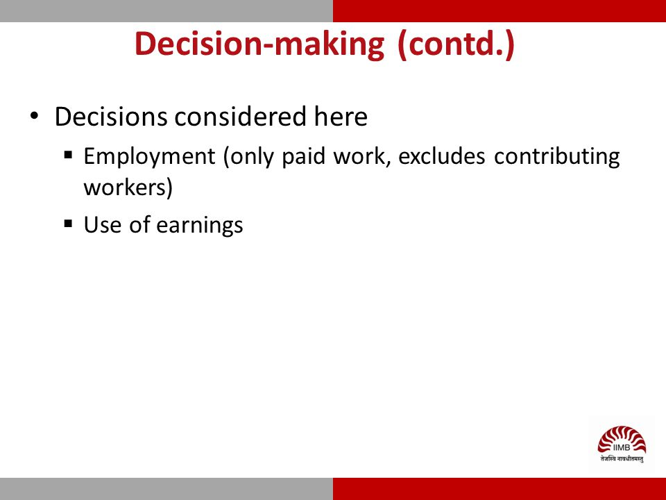 Decision-making (contd.) Decisions considered here  Employment (only paid work, excludes contributing workers)  Use of earnings