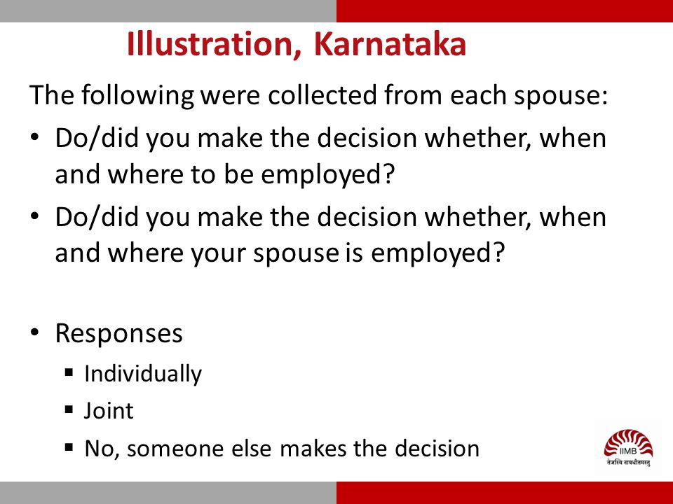 Illustration, Karnataka The following were collected from each spouse: Do/did you make the decision whether, when and where to be employed.