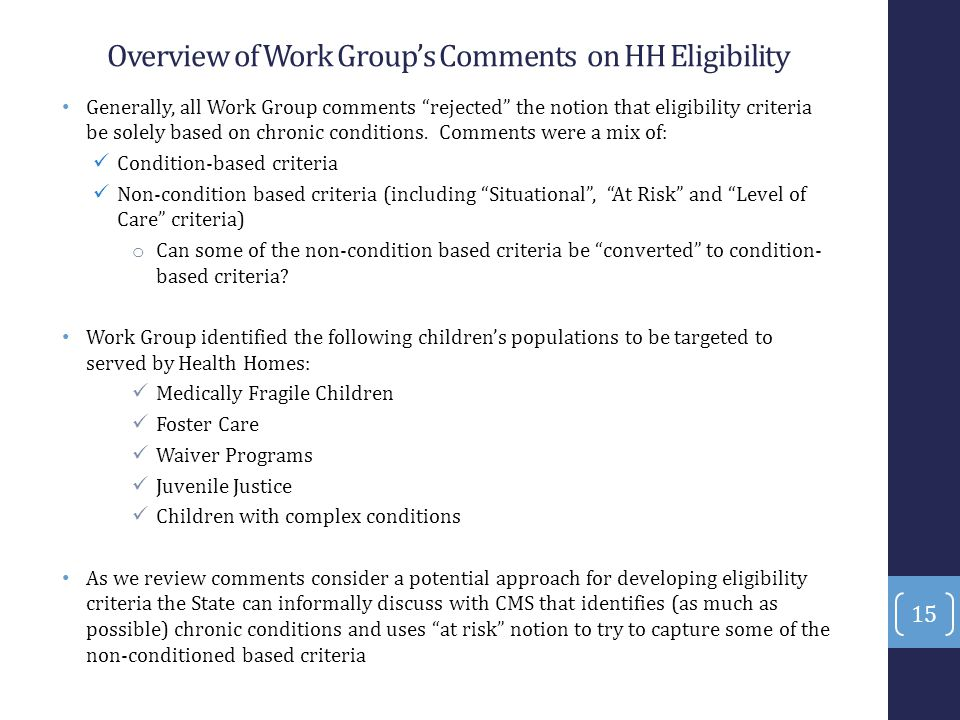 "Overview of Work Group's Comments on HH Eligibility Generally, all Work Group comments ""rejected"" the notion that eligibility criteria be solely based"