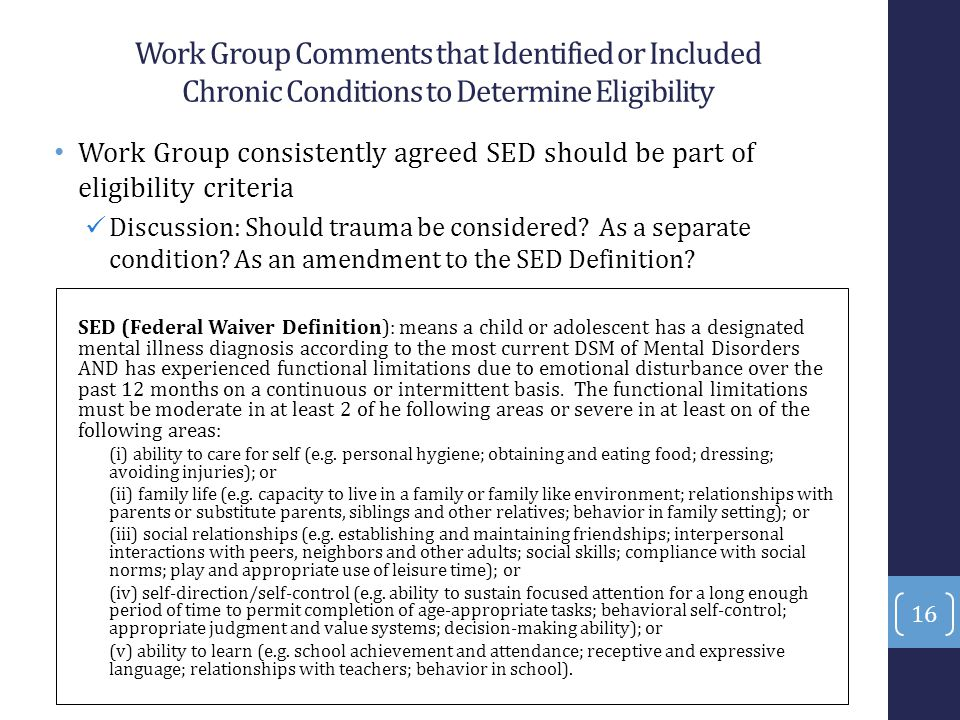 Work Group Comments that Identified or Included Chronic Conditions to Determine Eligibility Work Group consistently agreed SED should be part of eligi