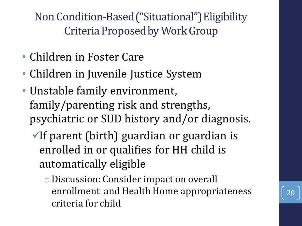 "Non Condition-Based (""Situational"") Eligibility Criteria Proposed by Work Group Children in Foster Care Children in Juvenile Justice System Unstable f"