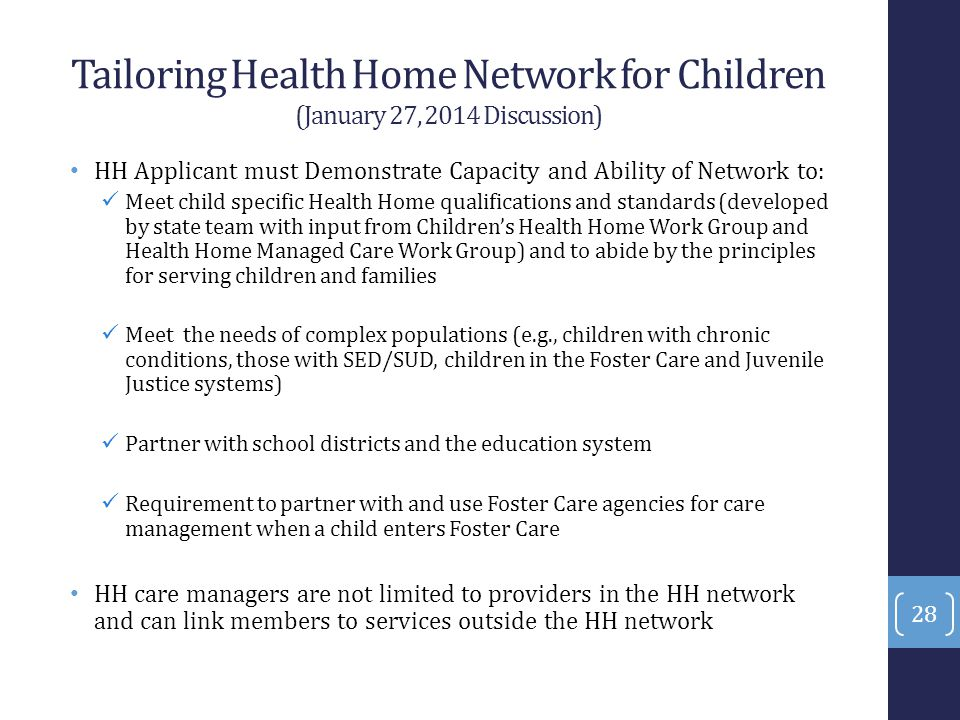 Tailoring Health Home Network for Children (January 27, 2014 Discussion) HH Applicant must Demonstrate Capacity and Ability of Network to: Meet child