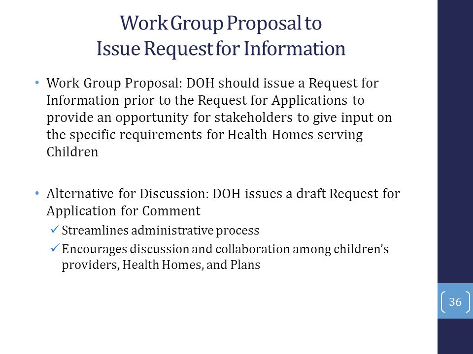 Work Group Proposal to Issue Request for Information Work Group Proposal: DOH should issue a Request for Information prior to the Request for Applicat