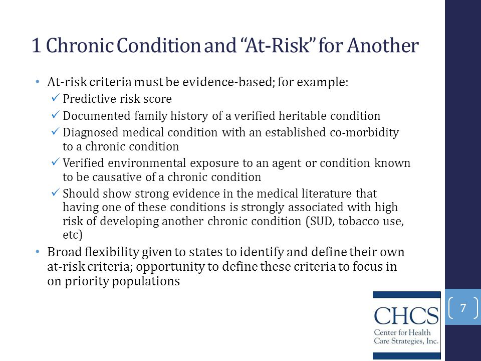 "1 Chronic Condition and ""At-Risk"" for Another At-risk criteria must be evidence-based; for example: Predictive risk score Documented family history of"