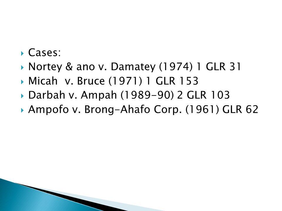  Cases:  Nortey & ano v. Damatey (1974) 1 GLR 31  Micah v. Bruce (1971) 1 GLR 153  Darbah v. Ampah (1989-90) 2 GLR 103  Ampofo v. Brong-Ahafo Cor