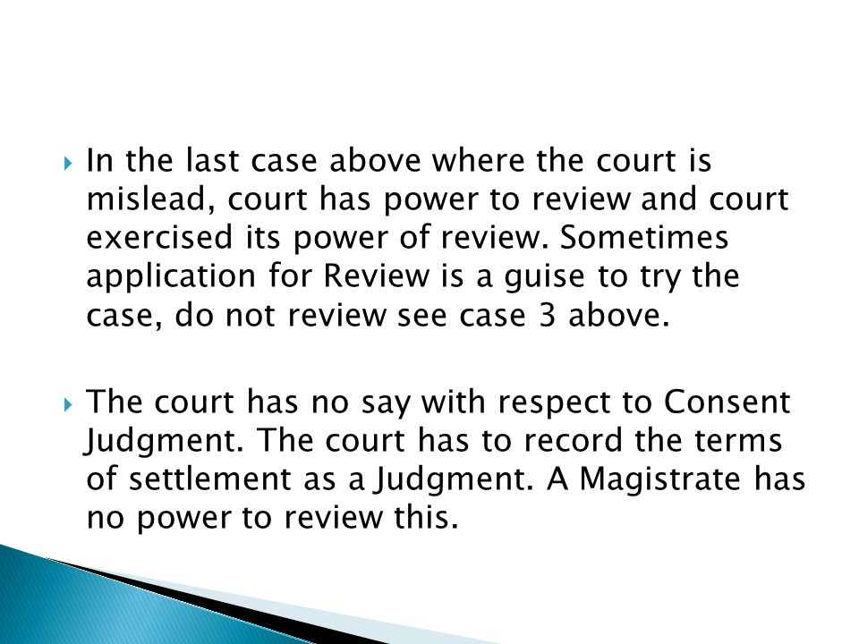  In the last case above where the court is mislead, court has power to review and court exercised its power of review. Sometimes application for Revi