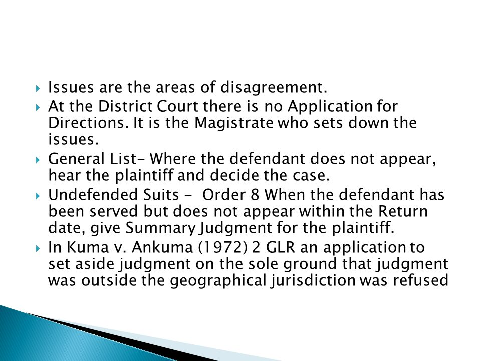  Issues are the areas of disagreement.  At the District Court there is no Application for Directions. It is the Magistrate who sets down the issues.