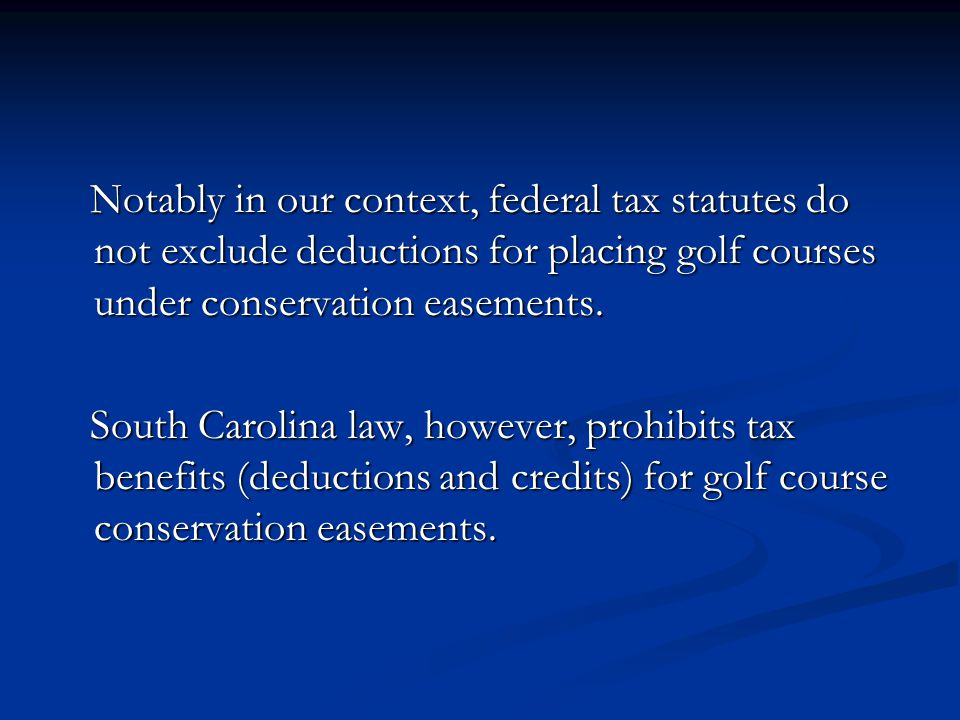Notably in our context, federal tax statutes do not exclude deductions for placing golf courses under conservation easements.