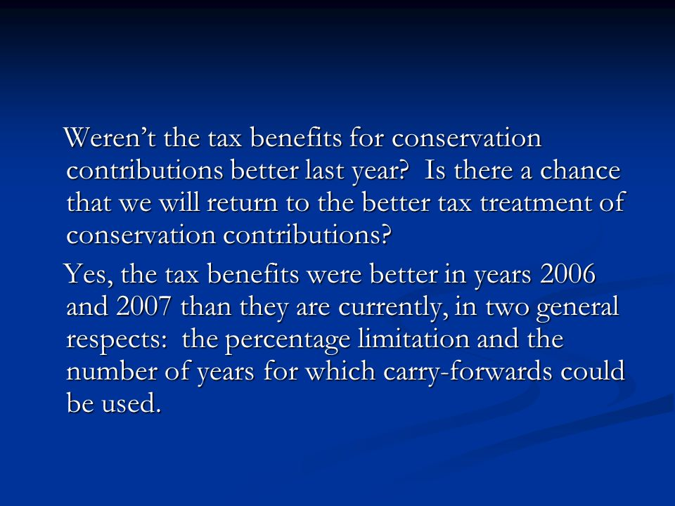 Weren't the tax benefits for conservation contributions better last year.