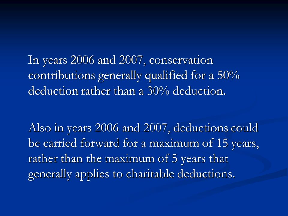 In years 2006 and 2007, conservation contributions generally qualified for a 50% deduction rather than a 30% deduction.