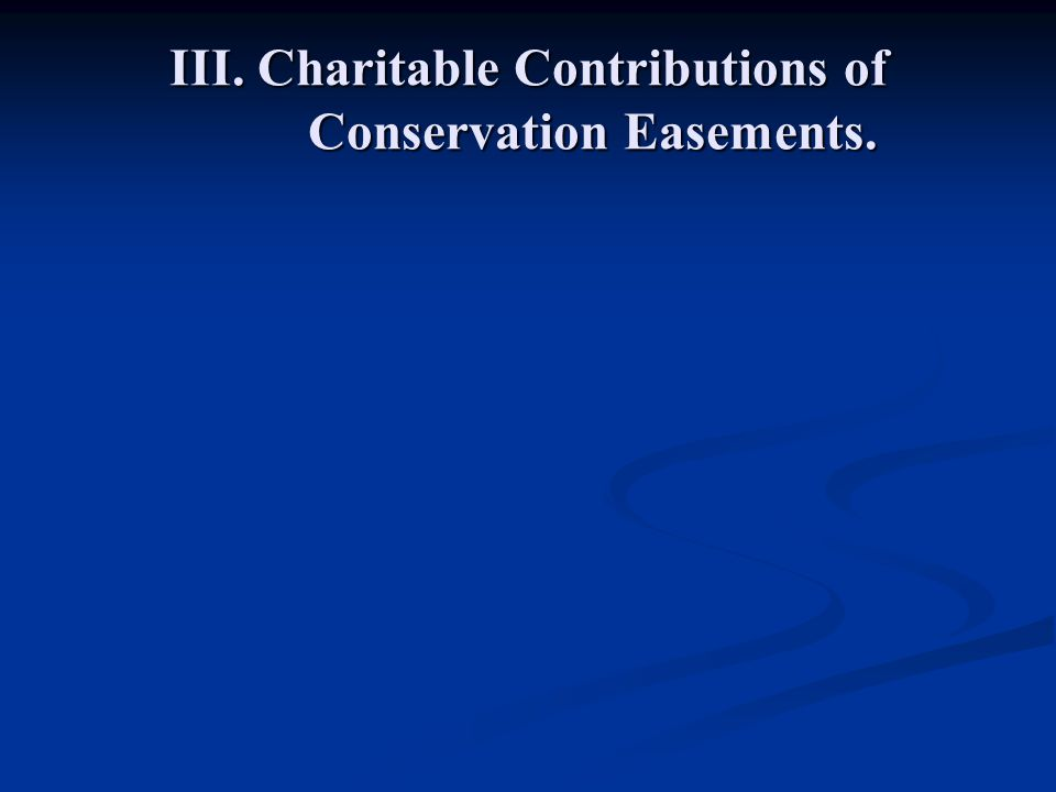 III. Charitable Contributions of Conservation Easements.